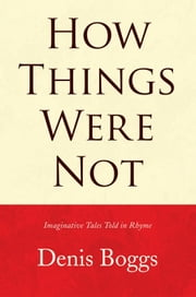 How Things Were Not ebook by Denis Boggs