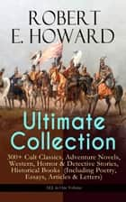 ROBERT E. HOWARD Ultimate Collection – 300+ Cult Classics, Adventure Novels, Western, Horror & Detective Stories, Historical Books (Including Poetry, Essays, Articles & Letters) - ALL in One Volume - Sword & Sorcery Fiction Including Complete Conan the Barbarian, Solomon Kane and Kull the Conqueror Series, as well as Weird Fiction, Fantasy Stories of the Weird West, The Cthulhu Mythos Tales and more ebook by Robert E. Howard