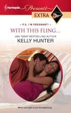 With This Fling... ebook by Kelly Hunter