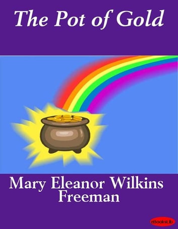 The Pot of Gold ebook by Mary E. Wilkins Freeman