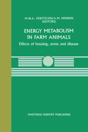 Energy Metabolism in Farm Animals - Effects of housing, stress and disease ebook by M.W. Verstegen,A.M. Henken