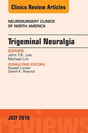 Trigeminal Neuralgia, An Issue of Neurosurgery Clinics of North America, E-Book ebook by John Y.K. Lee, MD, Michael Lim