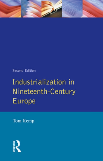 industrialization in nineteenth century europe During the nineteenth century, the industrial revolution more closely integrated into a world economy driven by the industrialization of western europe and.