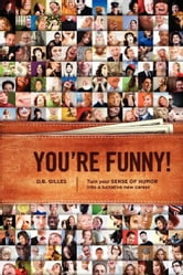 You're Funny - Turn Your Sense of Humor Into a Lucrative New Career ebook by DB Gilles