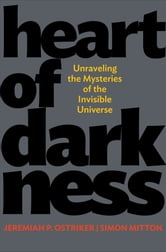 Heart of Darkness - Unraveling the Mysteries of the Invisible Universe ebook by Jeremiah P. Ostriker,Simon Mitton