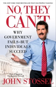 No, They Can't - Why Government Fails-But Individuals Succeed ebook by John Stossel