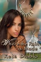 Where the Rain Is Made ebook by Keta Diablo
