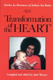 Transformation of the Heart: Stories by Devotees of Sathya Sai Baba ebook by Warner, Judy