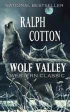 Wolf Valley eBook by Ralph Cotton