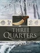 Three Quarters - A Quarters Collection ebook by Tanya Huff