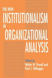 The New Institutionalism in Organizational Analysis ebook by Walter W. Powell,Paul J. DiMaggio