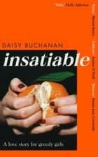 Insatiable - 'A frank, funny account of 21st-century lust' Independent ebook by Daisy Buchanan