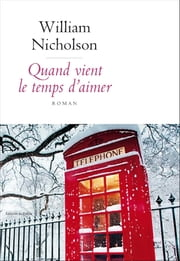 Quand vient le temps d'aimer ebook by William Nicholson