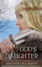 God's Daughter - Vikings of the New World Saga, #1 ebook by Heather Day Gilbert