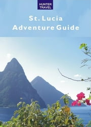 St. Lucia Adventure Guide ebook by Sullivan, Lynne