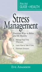 Your Guide to Health: Stress Management - Practical Ways to Relax and Be Healthy ebook by Eve Adamson