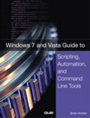 Windows 7 and Vista Guide to Scripting, Automation, and Command Line Tools ebook by Brian Knittel