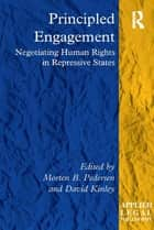 Principled Engagement - Negotiating Human Rights in Repressive States ebook by Morten B. Pedersen, David Kinley