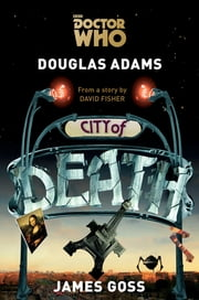 Doctor Who: City of Death ebook by Douglas Adams,James Goss