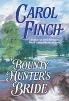 Bounty Hunter's Bride ebook by Carol Finch