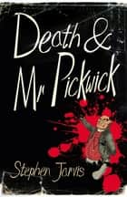 Death and Mr Pickwick ebook by Stephen Jarvis