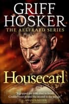 Housecarl ebook by Griff Hosker