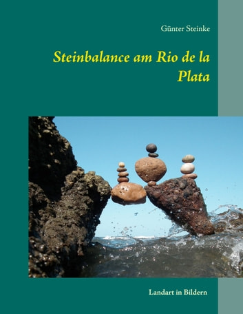 Steinbalance am Rio de la Plata - Landart in Bildern ebook by Günter Steinke