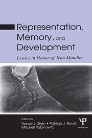 Representation, Memory, and Development - Essays in Honor of Jean Mandler ebook by Nancy L. Stein,Patricia J. Bauer,Mitchell Rabinowitz,George Mandler