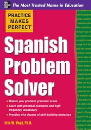 Practice Makes Perfect Spanish Problem Solver ebook by Eric Vogt