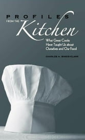 Profiles from the Kitchen - What Great Cooks Have Taught Us about Ourselves and Our Food ebook by Charles A. Baker-Clark