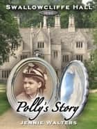 Swallowcliffe Hall 1890: Polly's Story ebook by Jennie Walters