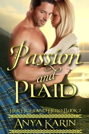Passion and Plaid - Her Highland Hero ebook by Anya Karin