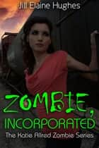 Zombie, Incorporated ebook by Jill Elaine Hughes