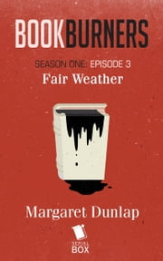 Fair Weather (Bookburners Season 1 Episode 3) ebook by Margaret Dunlap, Mur Lafferty, Brian Francis Slattery,...