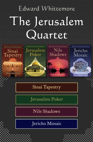The Jerusalem Quartet - Sinai Tapestry, Jerusalem Poker, Nile Shadows, and Jericho Mosaic ebook by Edward Whittemore