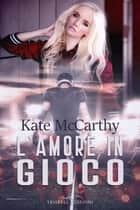 L'amore in gioco eBook by Kate McCarthy