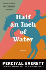 Half an Inch of Water - Stories ebook by Percival Everett