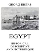 Egypt: Historical, Descriptive and Picturesque ebook by Georg Ebers
