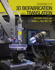Essentials of 3D Biofabrication and Translation ebook by Anthony Atala,James J Yoo