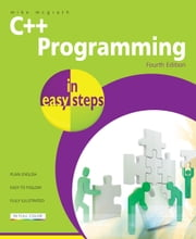 C++ Programming in easy steps, 4th edition ebook by Mike McGrath