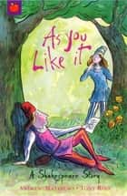As You Like It - Shakespeare Stories for Children ebook by Andrew Matthews, Tony Ross