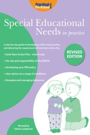 Special Educational Needs in Practice (Revised Edition) - A step-by-step guide to developing a SEN inclusion policy and delivering the requirements of Early Years Action Plus ebook by Selena Ledgerton Cooper