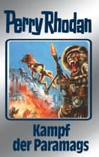 "Perry Rhodan 66: Kampf der Paramags (Silberband) - 3. Band des Zyklus ""Die Altmutanten"" ebook by Clark Darlton, H.G. Francis, William Voltz,..."