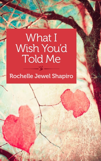 What I Wish You'd Told Me ebook by Rochelle Shapiro