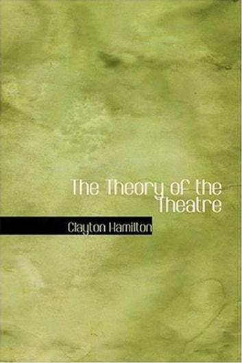 The Theory Of The Theatre eBook by Clayton Hamilton