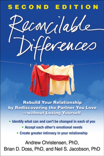 Reconcilable Differences, Second Edition - Rebuild Your Relationship by Rediscovering the Partner You Love--without Losing Yourself ebook by Andrew Christensen, PhD,Brian D. Doss, PhD,Neil S. Jacobson, PhD