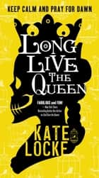 Long Live the Queen - Book 3 of the Immortal Empire eBook by Kate Locke