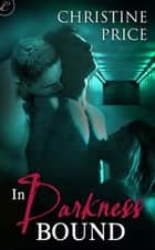In Darkness Bound ebook by Christine Price