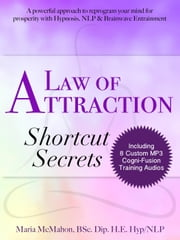 Law of Attraction Shortcut Secrets - Cogni-Fusion Personal Development Series, #1 ebook by Maria McMahon