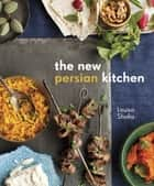 The New Persian Kitchen ebook by Louisa Shafia